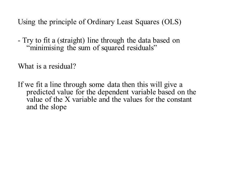 Using the principle of Ordinary Least Squares (OLS)