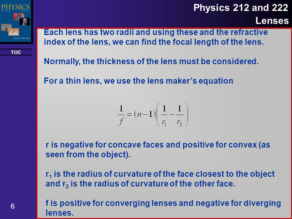 Each lens has two radii and using these and the refractive index of the lens, we can find the focal length of the lens.