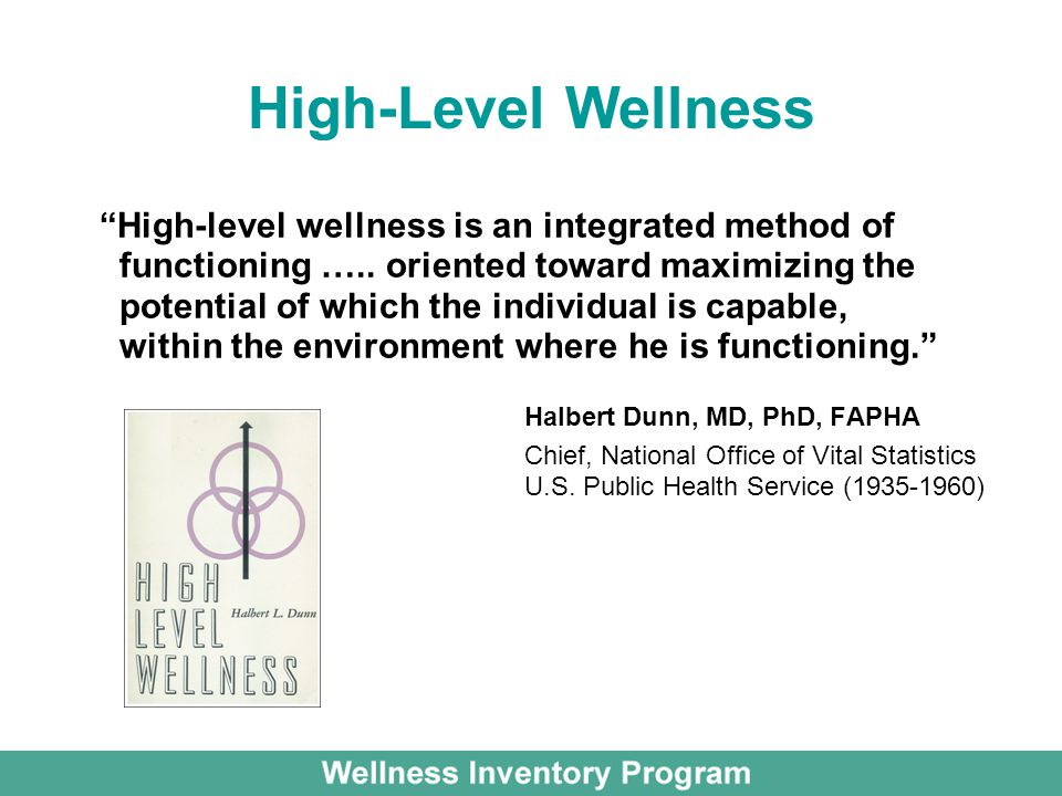 High-level wellness is an integrated method of functioning …