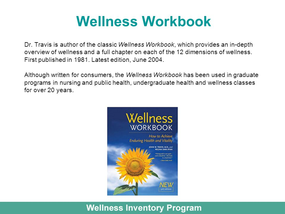 Wellness Workbook Dr. Travis is author of the classic Wellness Workbook, which provides an in-depth.