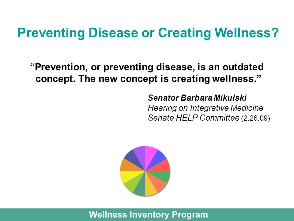Preventing Disease or Creating Wellness