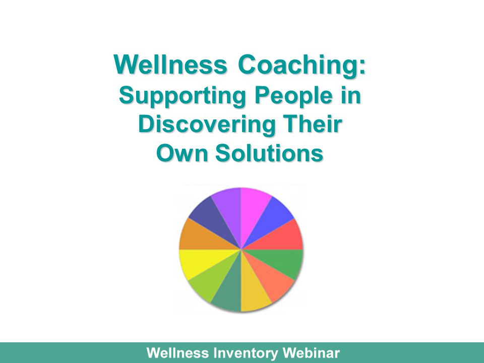 Wellness Coaching: Supporting People in Discovering Their Own Solutions