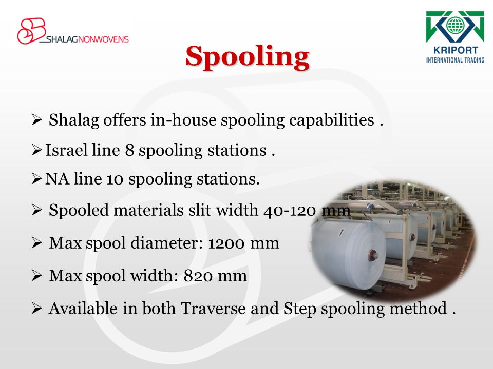 Spooling Shalag offers in-house spooling capabilities .