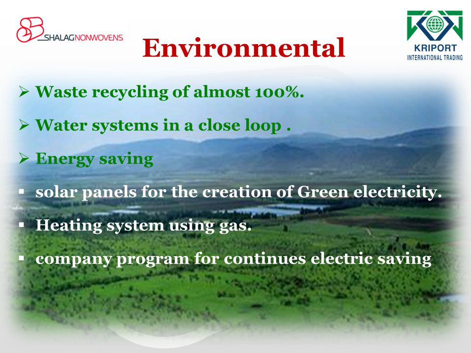 Environmental Waste recycling of almost 100%.