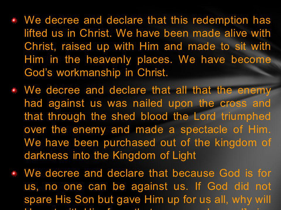 We decree and declare that this redemption has lifted us in Christ