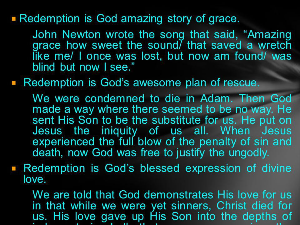 Redemption is God amazing story of grace.