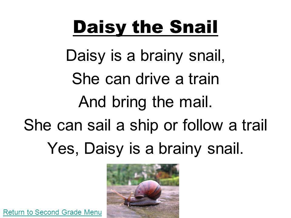 Daisy the Snail Daisy is a brainy snail, She can drive a train