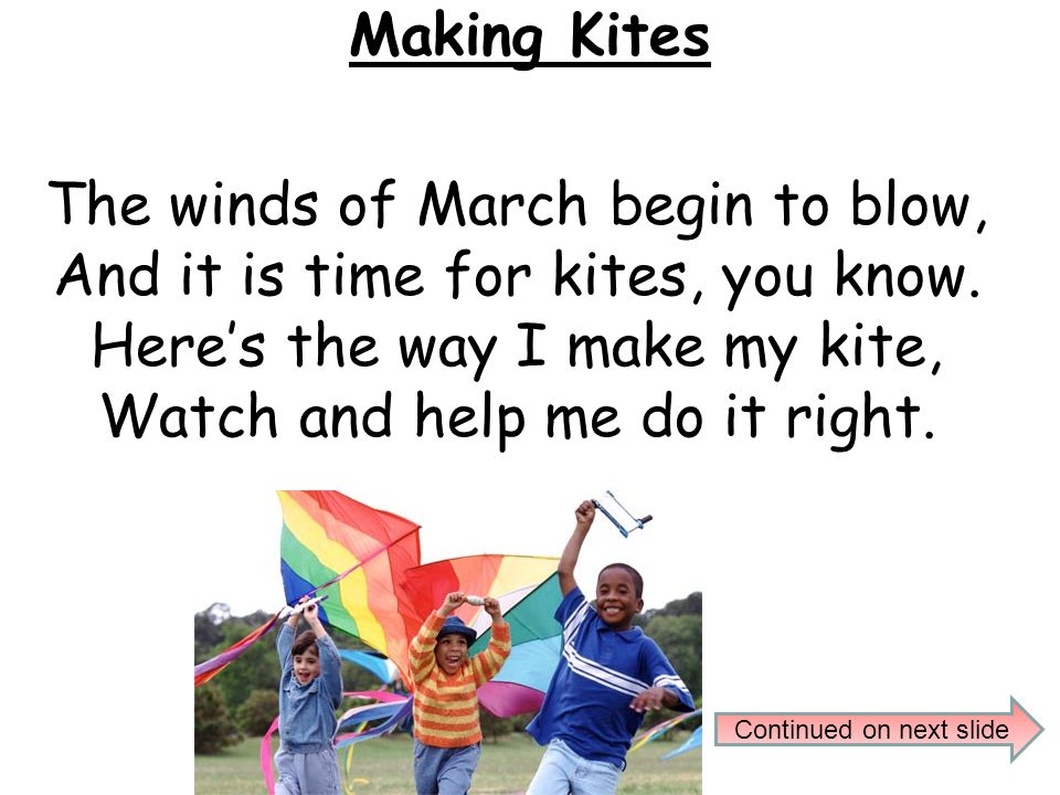 The winds of March begin to blow, And it is time for kites, you know.