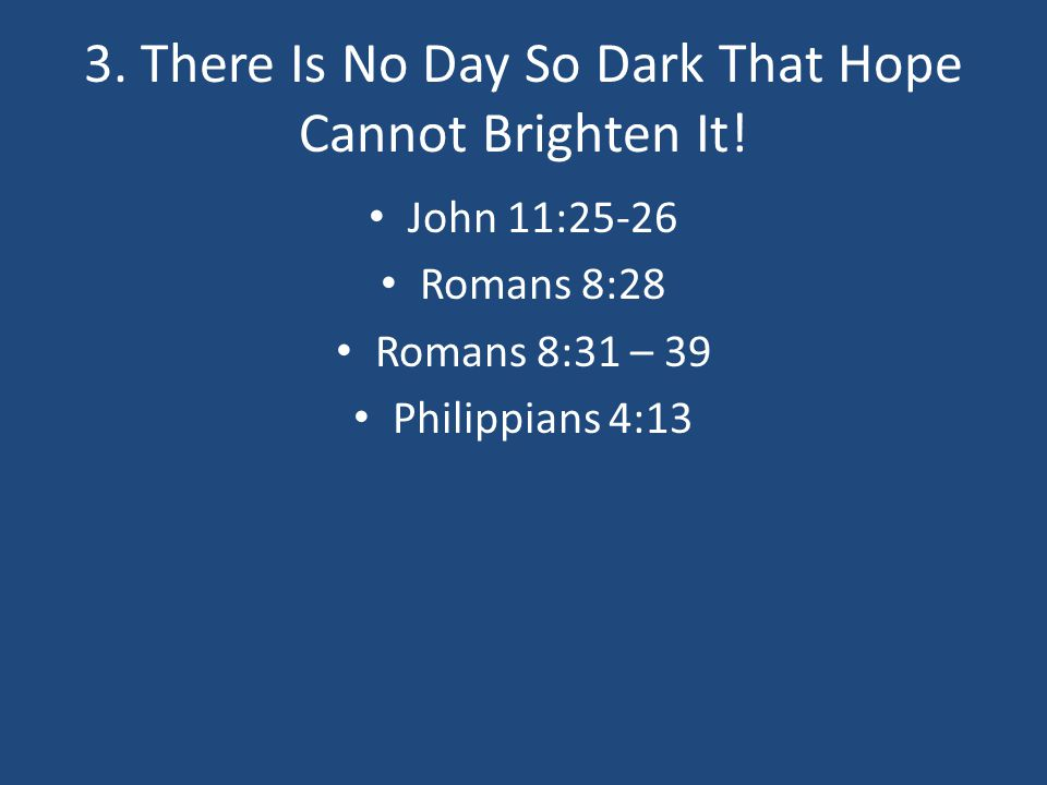 3. There Is No Day So Dark That Hope Cannot Brighten It!