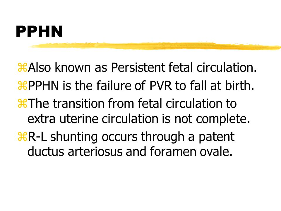 PPHN Also known as Persistent fetal circulation.