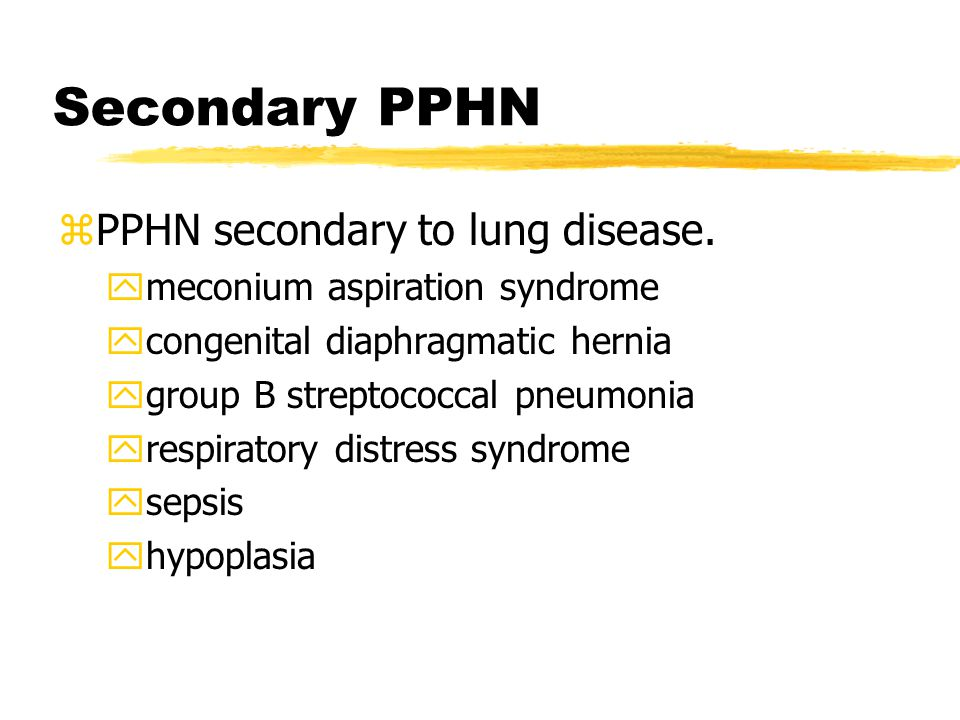 Secondary PPHN PPHN secondary to lung disease.