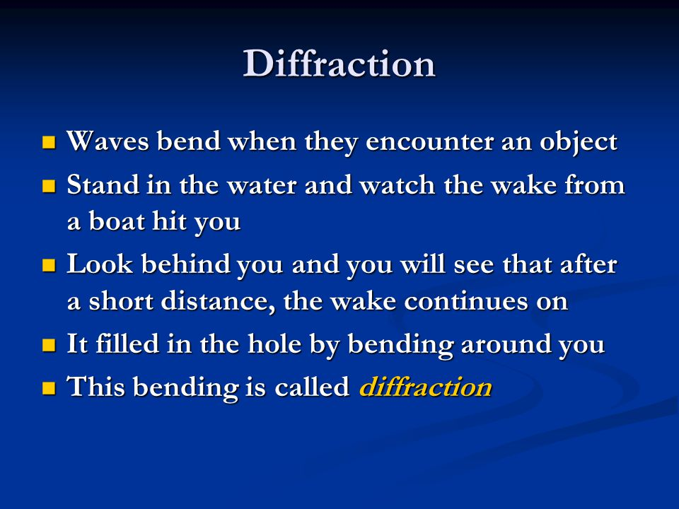 Diffraction Waves bend when they encounter an object
