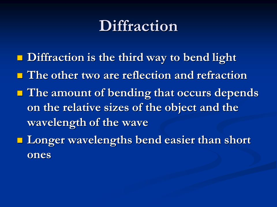 Diffraction Diffraction is the third way to bend light