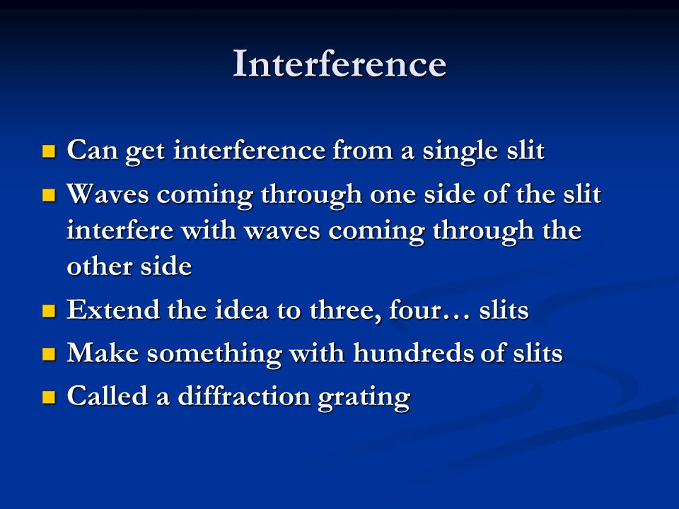 Interference Can get interference from a single slit
