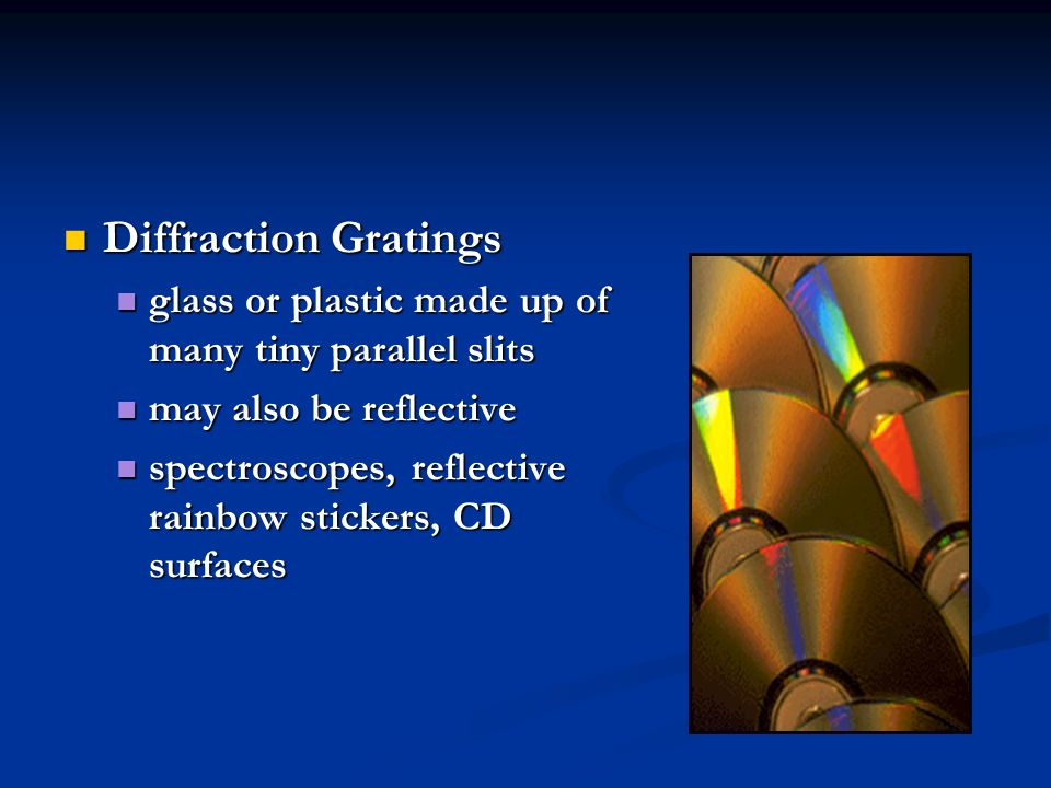Diffraction Gratings glass or plastic made up of many tiny parallel slits. may also be reflective.