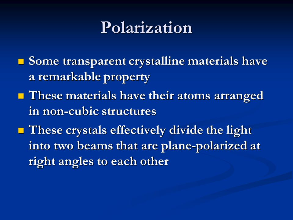 Polarization Some transparent crystalline materials have a remarkable property. These materials have their atoms arranged in non-cubic structures.
