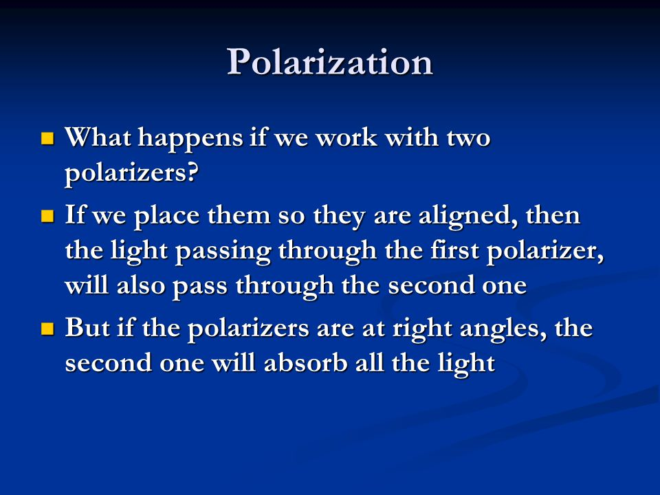 Polarization What happens if we work with two polarizers