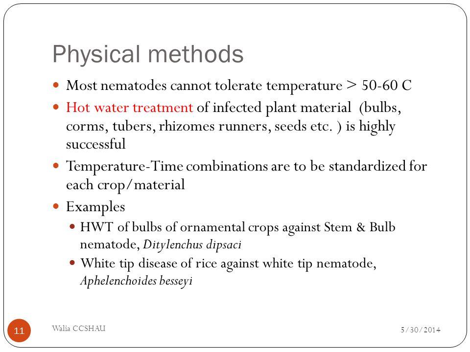 Physical methods Most nematodes cannot tolerate temperature > 50-60 C.