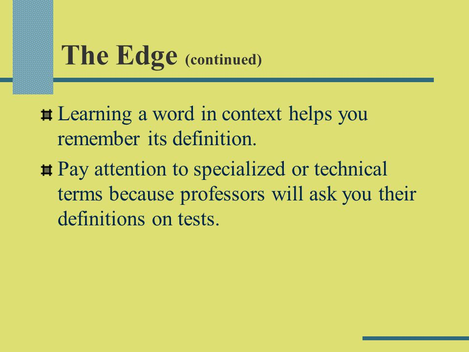 The Edge (continued) Learning a word in context helps you remember its definition.