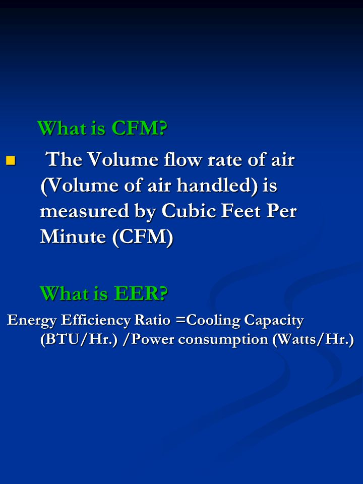 What is CFM The Volume flow rate of air (Volume of air handled) is measured by Cubic Feet Per Minute (CFM)