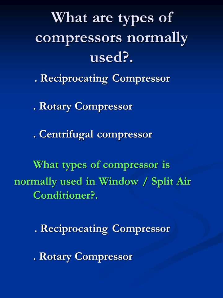 What are types of compressors normally used .