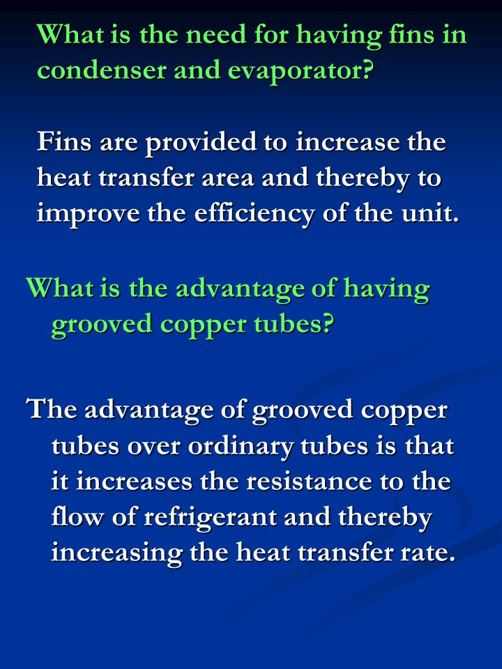 What is the need for having fins in condenser and evaporator