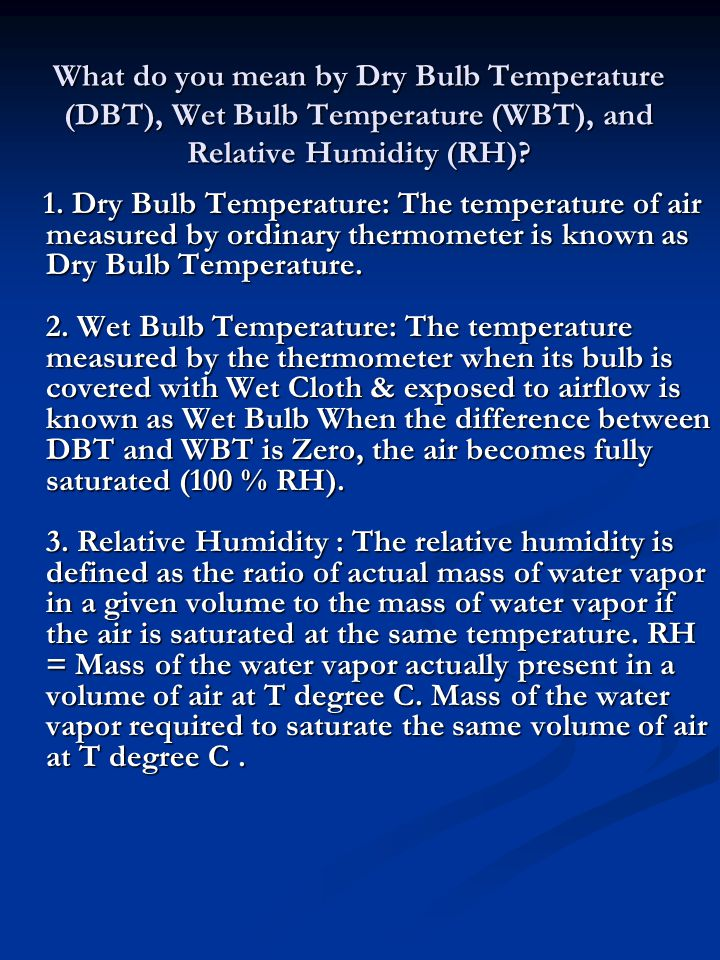 What do you mean by Dry Bulb Temperature (DBT), Wet Bulb Temperature (WBT), and Relative Humidity (RH)