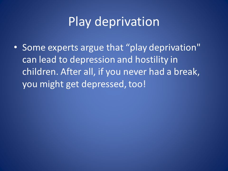Play deprivation