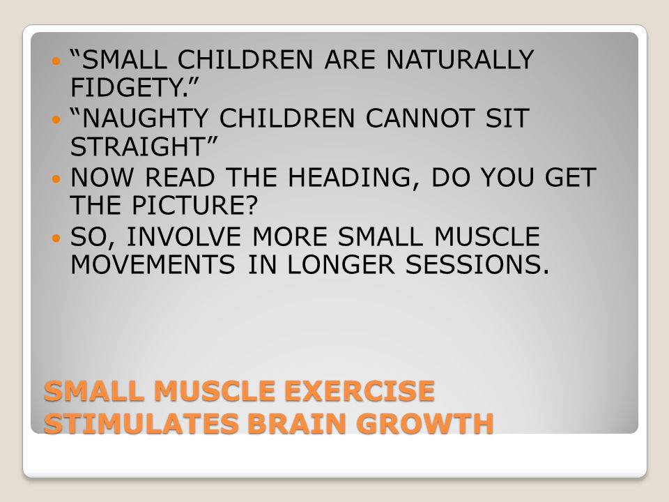 SMALL MUSCLE EXERCISE STIMULATES BRAIN GROWTH