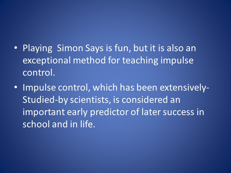 Playing Simon Says is fun, but it is also an exceptional method for teaching impulse control.
