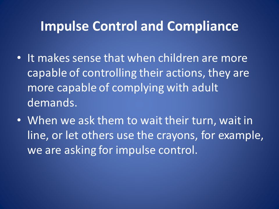 Impulse Control and Compliance