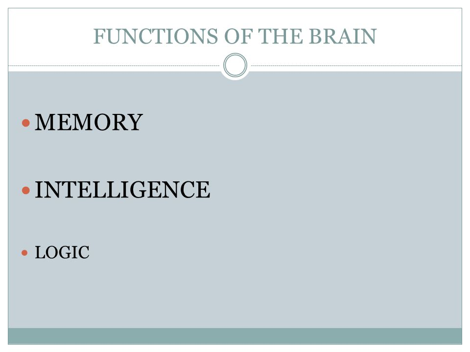 FUNCTIONS OF THE BRAIN MEMORY INTELLIGENCE LOGIC