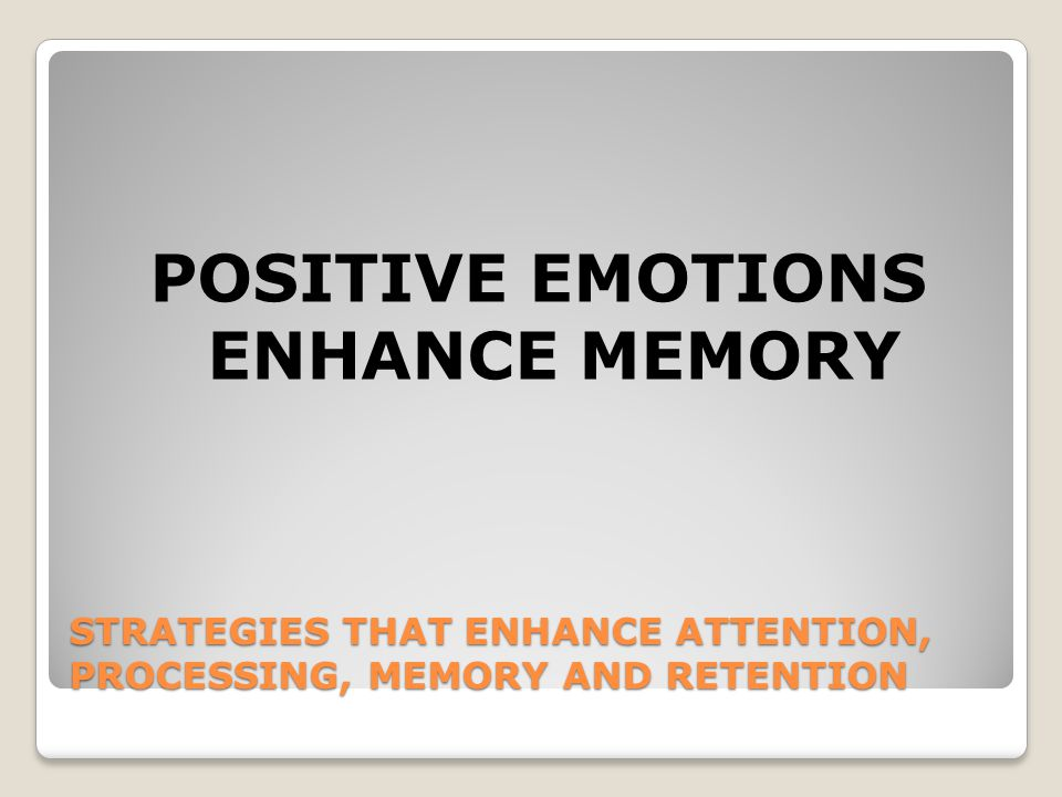 STRATEGIES THAT ENHANCE ATTENTION, PROCESSING, MEMORY AND RETENTION