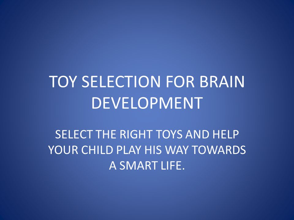 TOY SELECTION FOR BRAIN DEVELOPMENT