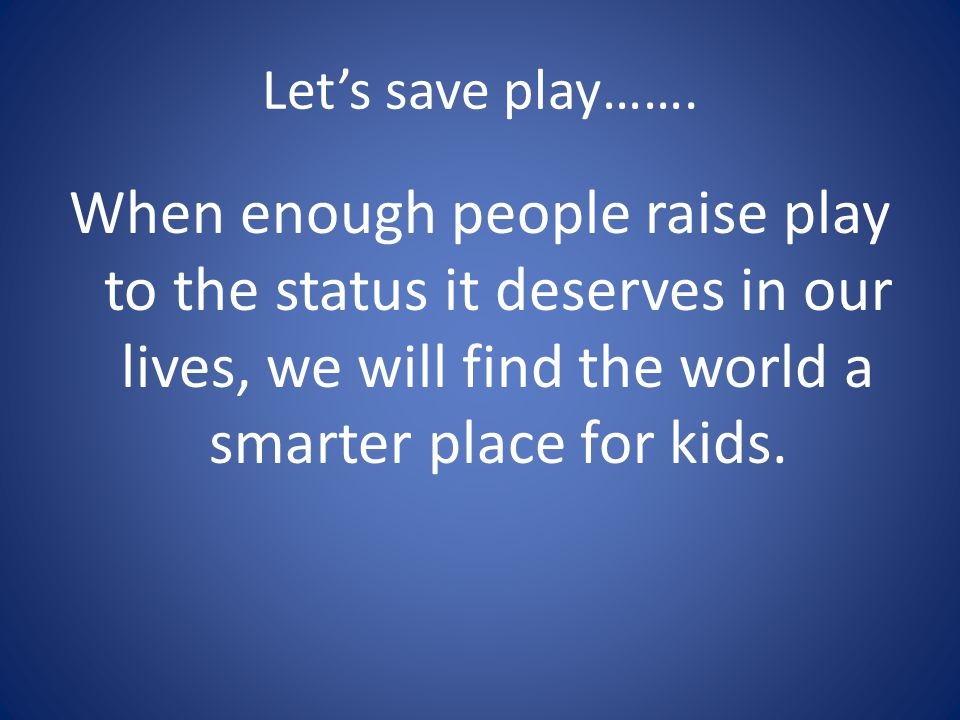 Let's save play…….