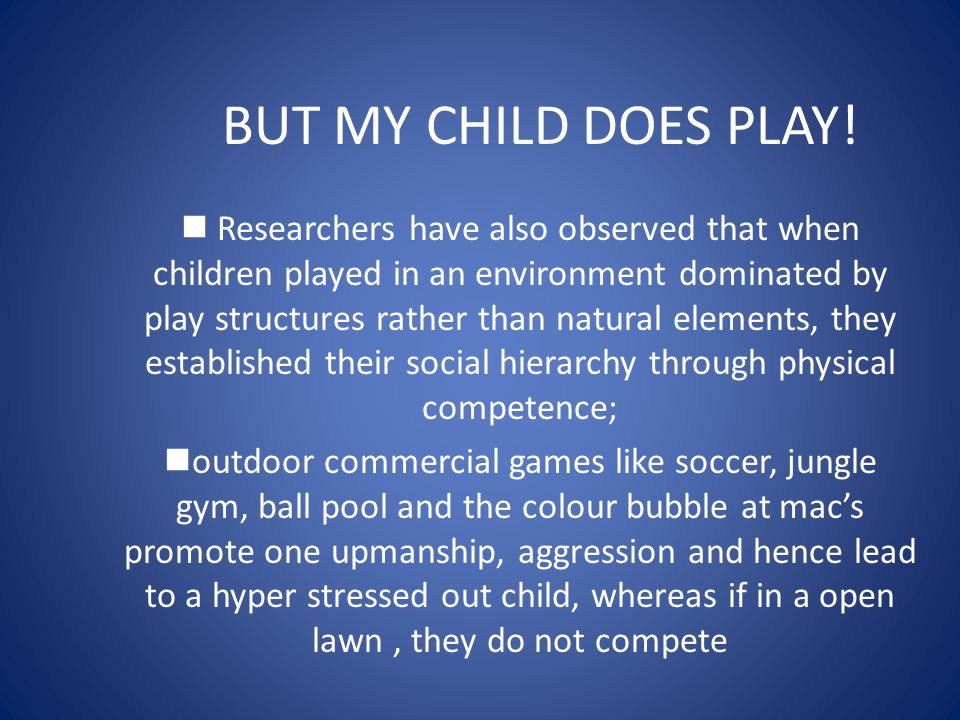 BUT MY CHILD DOES PLAY!
