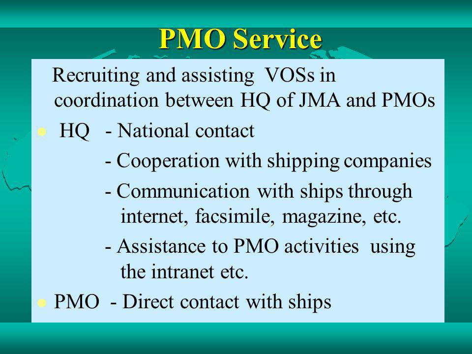 PMO Service Recruiting and assisting VOSs in coordination between HQ of JMA and PMOs. HQ - National contact.