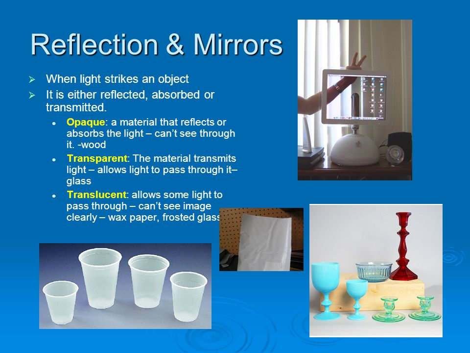 Reflection & Mirrors When light strikes an object