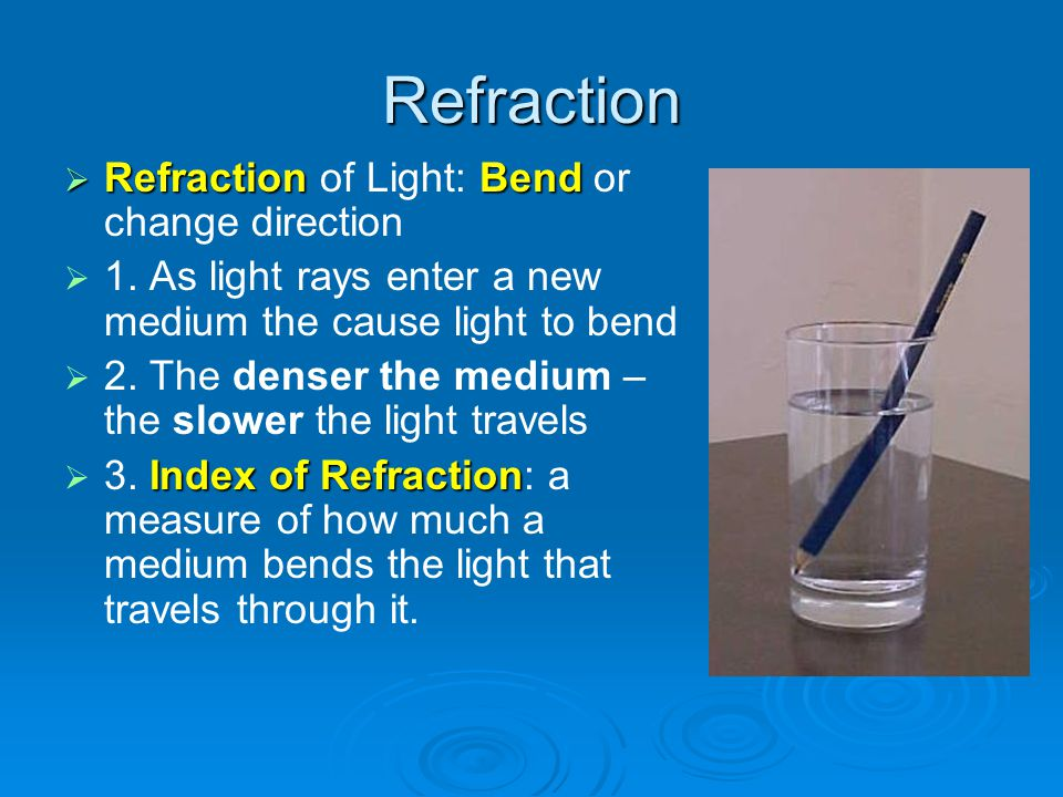 Refraction Refraction of Light: Bend or change direction