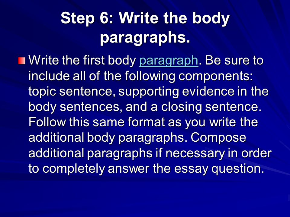 Step 6: Write the body paragraphs.