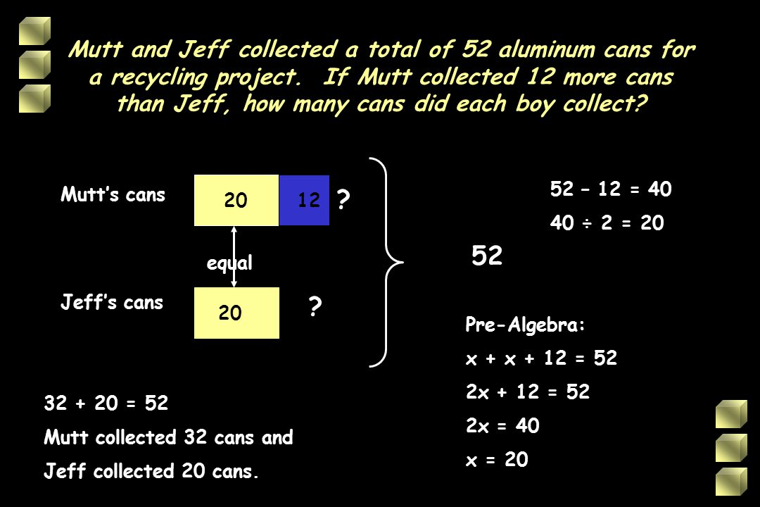 Mutt and Jeff collected a total of 52 aluminum cans for a recycling project. If Mutt collected 12 more cans than Jeff, how many cans did each boy collect