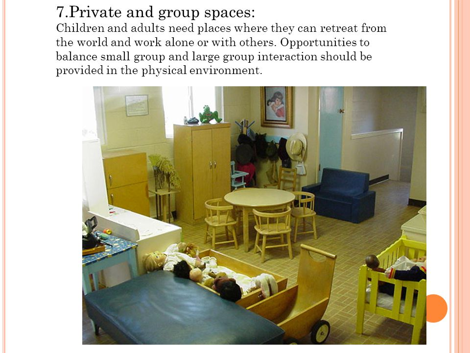 7.Private and group spaces: Children and adults need places where they can retreat from the world and work alone or with others.