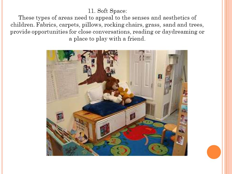 11. Soft Space: These types of areas need to appeal to the senses and aesthetics of children.