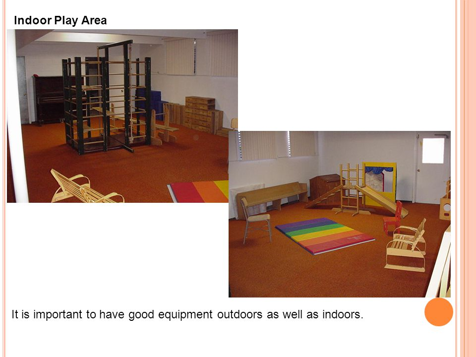 Indoor Play Area It is important to have good equipment outdoors as well as indoors.