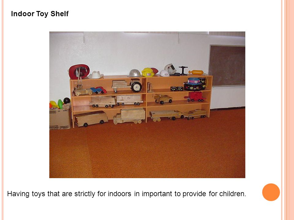 Indoor Toy Shelf Having toys that are strictly for indoors in important to provide for children.