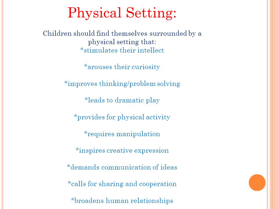 Physical Setting: Children should find themselves surrounded by a physical setting that: *stimulates their intellect.