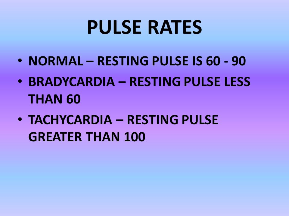 PULSE RATES NORMAL – RESTING PULSE IS 60 - 90