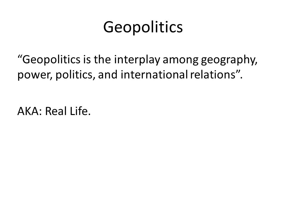Geopolitics Geopolitics is the interplay among geography, power, politics, and international relations .