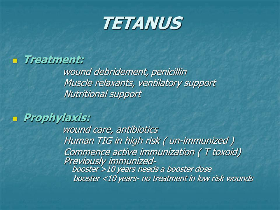 TETANUS Treatment: Prophylaxis: Muscle relaxants, ventilatory support