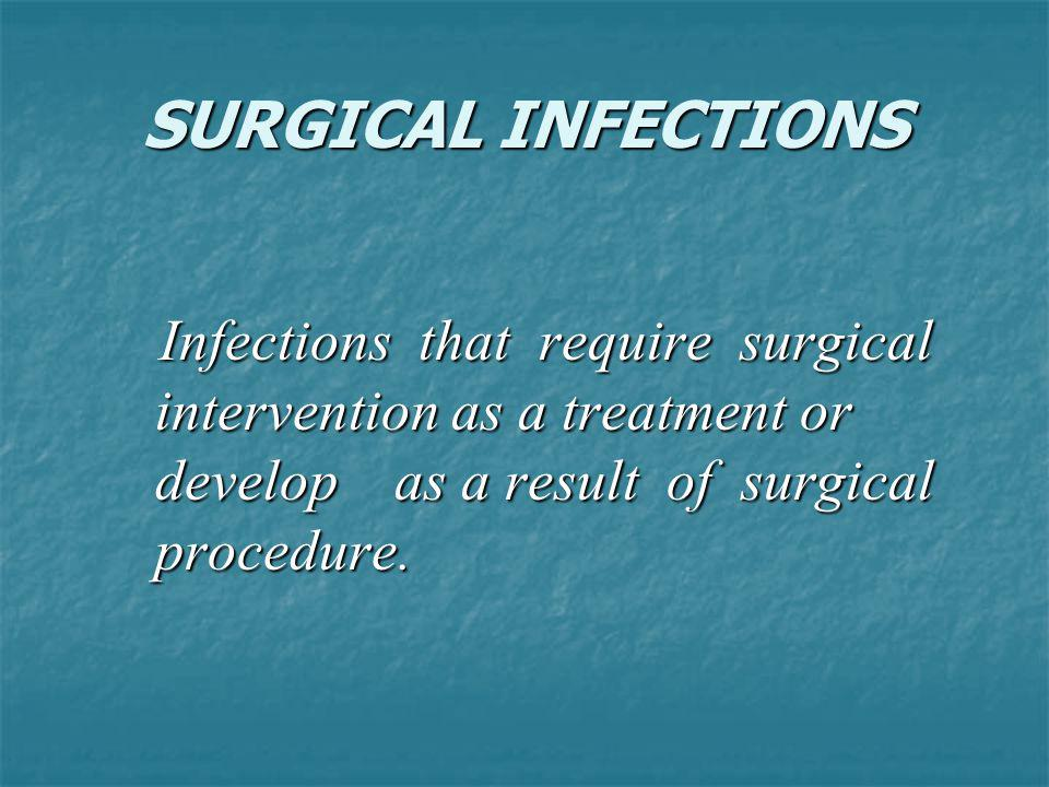 SURGICAL INFECTIONS Infections that require surgical intervention as a treatment or develop as a result of surgical procedure.